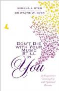 Don't Die with your Music Still in You - Dr Wayne Dyer, Serena Dyer